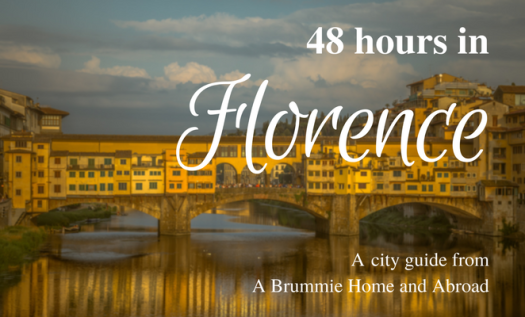 48 Hours in Florence: City Guide: A Brummie Home and Abroad