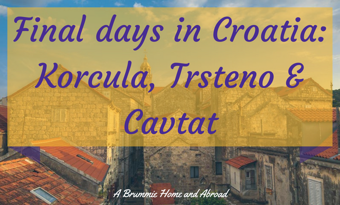 It's the final travel blog in this series about our amazing Croatia roadtrip...Korcula, Trsteno and Cavtat