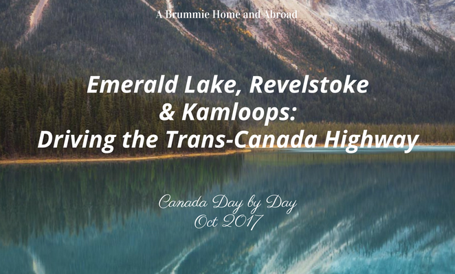 Emerald Lake, Revelstoke and Kamloops