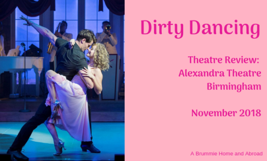 Theatre Review: Dirty Dancing at the Alexandra Theatre Birmingham November 2018