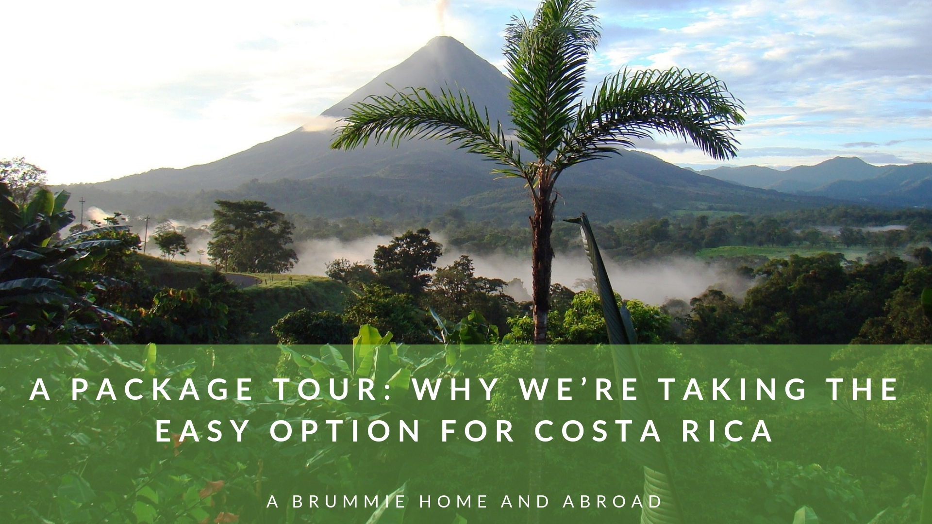 A Package Tour: Why we're taking the easy option for Costa Rica - A Brummie Home and Abroad