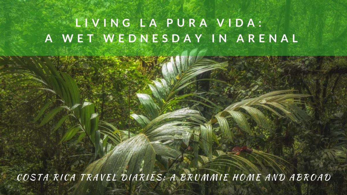 Living La Pura Vida in Costa Rica: A Wet Wednesday in Arenal