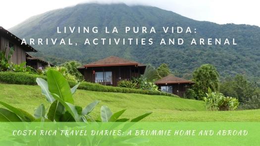 Living la Pura Vida in Costa Rica: Arrival, Activities and Arenal
